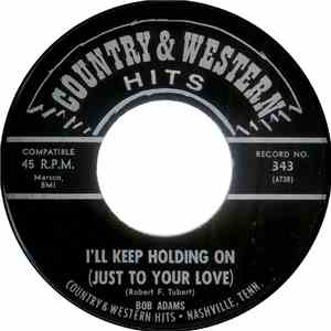 Bob Adams  - I'll Keep Holding On (Just To Your Love) / The Way You've Treated Me For Years download mp3 flac